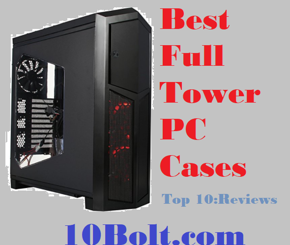 Best Full Tower PC Cases 2020 Reviews