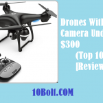 Best Drones With Camera Under $300 2019 Reviews – Buyer's Guide (Top 10)