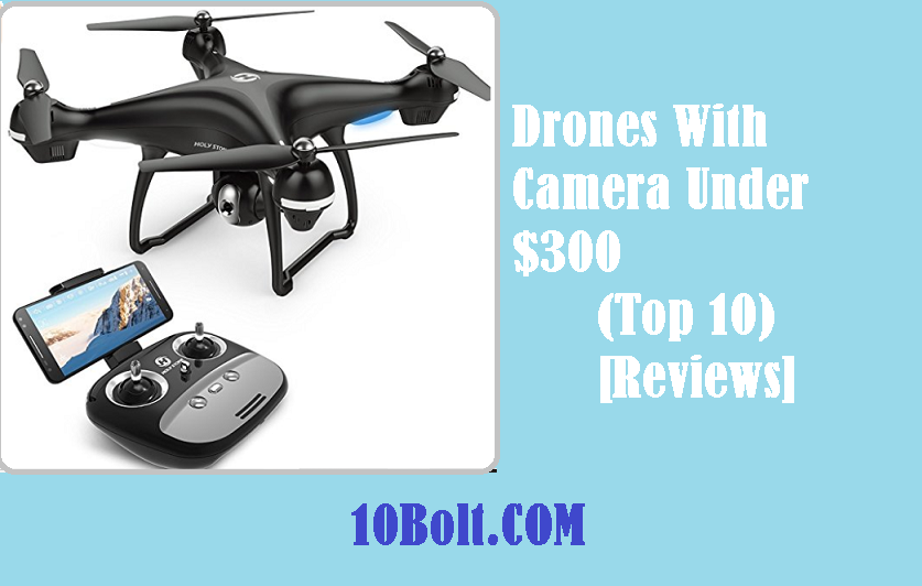 Best Drones With Camera Under $300