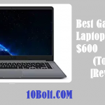 Top 10 Best Gaming Laptops Under $600 2019 – Reviews & Buyer's Guide