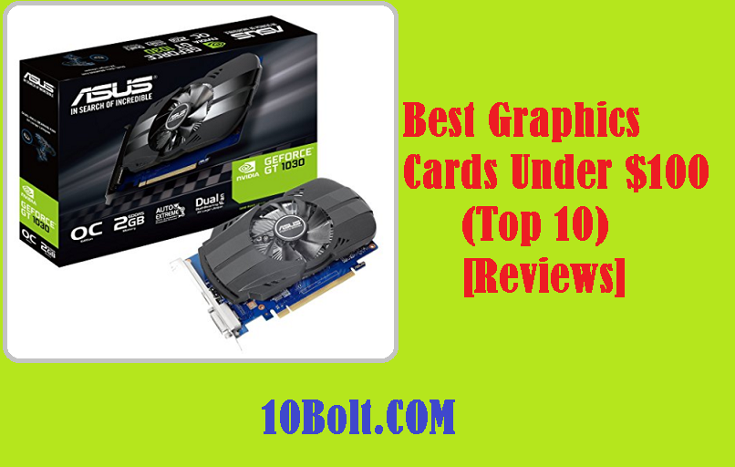 10 Best Graphics Cards Under $100 2019 - Reviews & Buyer's Guide
